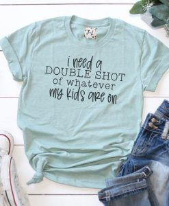 Mommy Needs a Double ShotAY