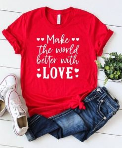Women's Valentine Shirts Make The World Better With Love AY
