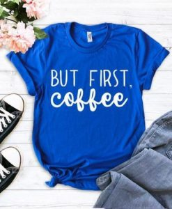 But First Coffee t shirt AY