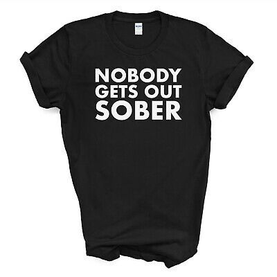 Details about NOBODY GETS OUT SOBER T-SHIRT AY