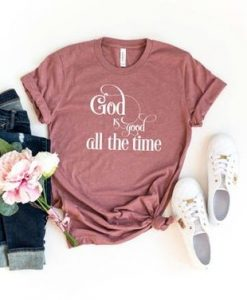 God Is Good All The Time Shirt, Bible Shirt, AY