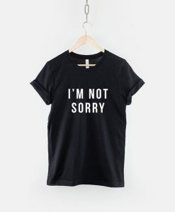 I'm Not Sorry T-Shirt AY