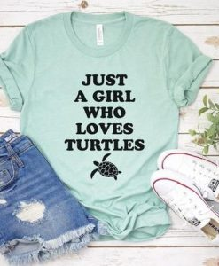 Just A Girl Who Loves Turtles - Turtle Shirt, AY
