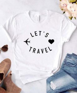 Let's travel, Travel Addict Shirt,AY