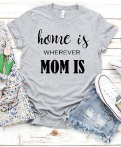 Mama Shirt - Home is Wherever Mom isAY