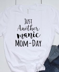 Manic Mom Day Tshirt,AY