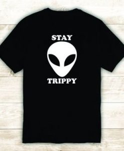 Stay Trippy Alien Tshirt ShirtAY