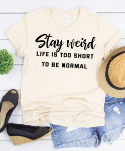 Stay weird t-shirt AY