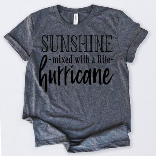 Sunshine Mixed With A Little Hurricane Tshirt ay