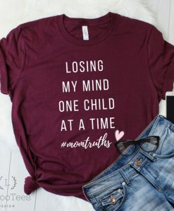 "This ""Losing My Mind One Child At A Time"" shirt AY"