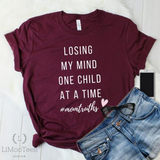 """This """"Losing My Mind One Child At A Time"""" shirt AY"""