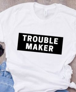 Trouble Maker T-Shirt AY