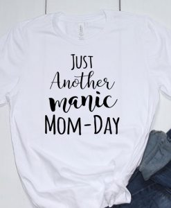 · Manic Mom Day Tshirt,AY