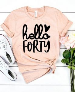 A cute Hello Forty 40th birthday shirt AY
