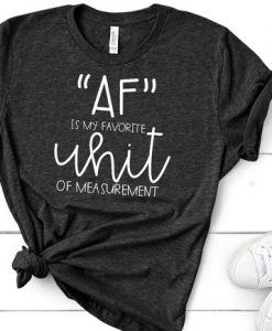 AF Is My Favorite Unit Of MeasurementAY
