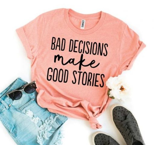 Bad Decisions Make Good Stories T-ShirtAY
