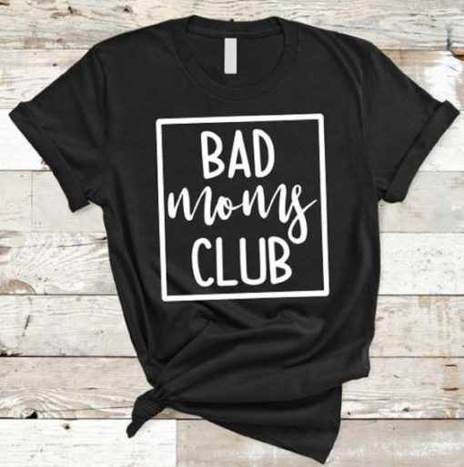 Bad Moms Club Shirt AY