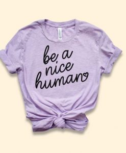Be A Nice Human Shirt AY