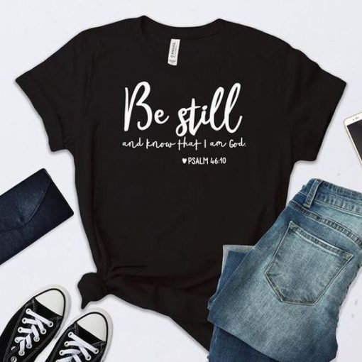 Be Still And Know That I Am God t shirt AY
