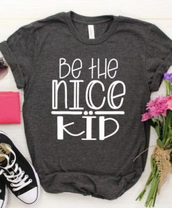 Be the Nice Kid Shirt AY