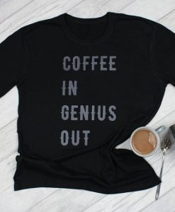 Coffee In, Genius Out T ShirtAY