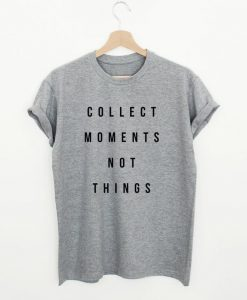 Collect moments not things T-shirt, AY