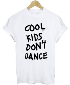 Cool Kids Don't Dance T Shirt AY