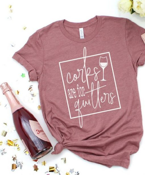 Corks are for Quitters shirt AY