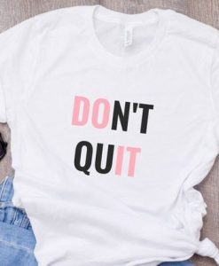 Do It Shirt Don't Quit shirt AY