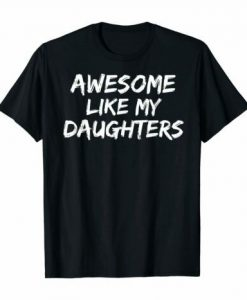 Funny Mom & Dad Gift From Daughter Awesome Like My Daughters T-Shirt AY
