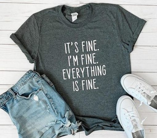 It's Fine, I'm Fine, Everything is Fine Graphic Shirt AY
