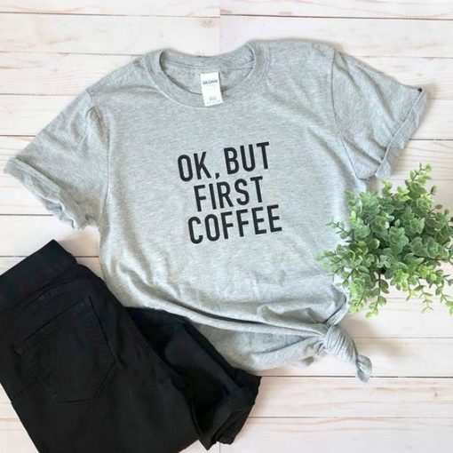 OK, But First Coffee Graphic Tee AY