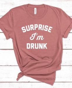 Surprise i'm drunk tshirt AY