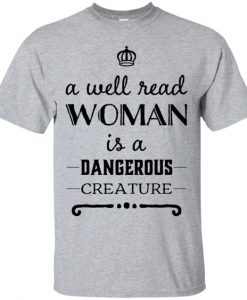 A well read woman is a dangerous Creature T-Shirt AY