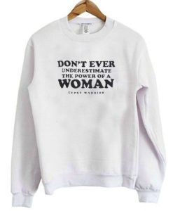 Don't Ever Underestimate The Power of A Woman Sweatshirt - Copy