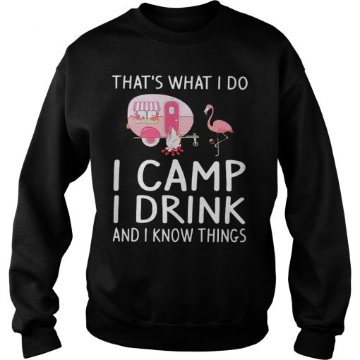 Flamingo That's what I do I camp I drink and I know things Sweatshirt - Copy