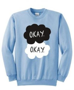 Okay The Fault In Our Stars Sweatshirt