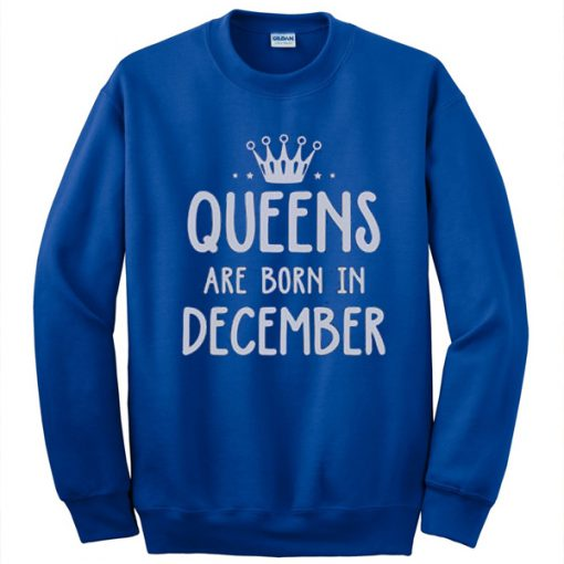 Queens are born in December Sweatshirt