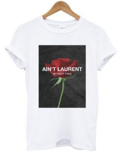 Ain't Laurent Without Yves Rose T-shirt