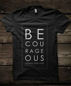 Be Courageous Joshua One Nine T-Shirt