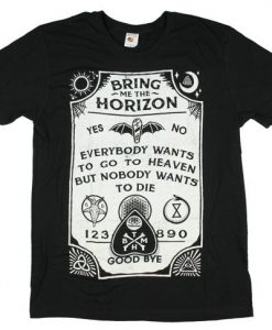 Bring Me The Horizon Everybody Wants To Go To Heaven But Nobody Wants To Die T-shirt