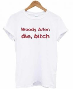 Woody Allen Die Bitch T-shirt